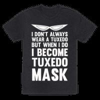 I Don't Always Wear A Tuxedo But When I Do I Become Tuxedo Mask