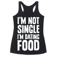 I'm Not Single I'm Dating Food