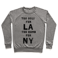 Too Ugly For Los Angles Too Dumb For New York
