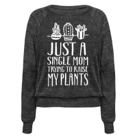 Just A Single Mom Trying To Raise My Plants Pullover