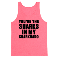 You're The Sharks In My Sharknado
