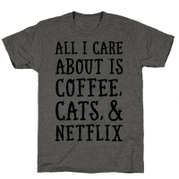 All I Care about is Coffee, Cats, and Netflix