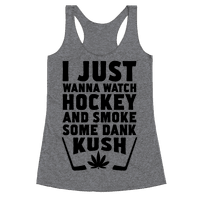 I Just Wanna Watch Hockey And Some Some Dank Kush