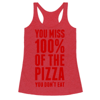 You Miss 100% Of The Pizza You Don't Eat