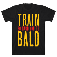 Train So Hard You Go Bald