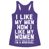 I Like My Men How I Like My Women Bisexual Racerback