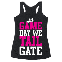 On Game Day We Tailgate Racerback