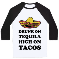 Drunk On Tequila High On Tacos