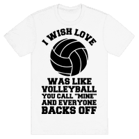 I Wish Love Was Like Volleyball You Call Mine and Everyone Backs Off