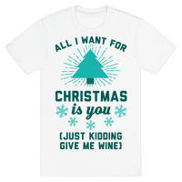 All I Want For Christmas Is You (Just Kidding Give Me Wine)