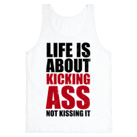 Life is About Kicking Ass (Not Kissing It)
