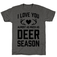 I Love you Almost As Much As Deer Season