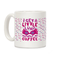 I Get A Little Luny Without My Coffee