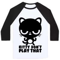 Kitty Don't Play That