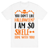 You Don't Like Halloween? I Am SO Skele-done With You