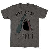 Don't Tell Me To Smile Shark