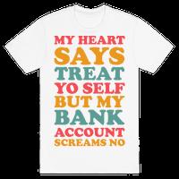My Heart Says Treat Yo Self But My Bank Account Scream No