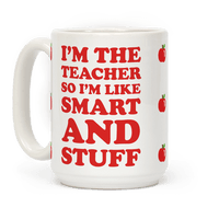 I'm The Teacher So I'm Like Smart And Stuff