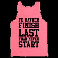 I'd Rather Finish Last Than Never Start