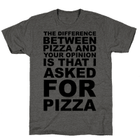 The Difference Between Pizza & Your Opinion