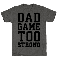 Dad Game Too Strong Tee