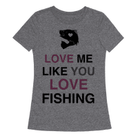 Love Me Like You Love Fishing!