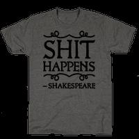 As Shakespeare Said, Shit Happens Tee