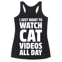 I Just Want To Watch Cat Videos All Day Racerback
