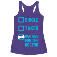 Single, Taken, Waiting For The Doctor Racerback