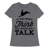 If You Don't Think, You Shouldn't Talk