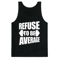 Refuse To Be Average