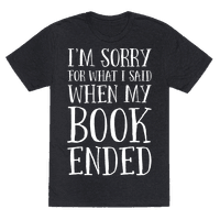 I'm Sorry For What I Said When My Book Ended Tee