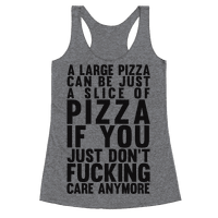 A Large Pizza Can Be A Slice Of Pizza If You Just Don't Fucking Care Anymore