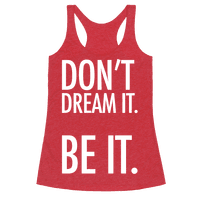 Don't Dream It. Be It.