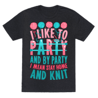I Like To Party And By Party I Mean Stay Home And Knit Tee