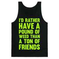 I'd Rather Have a Pound of Weed Than a Ton of Friends