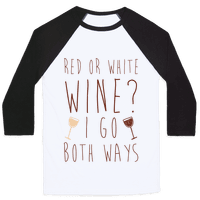 Red Or White Wine? I Go Both Ways