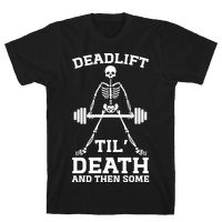 Deadlift Til' Death And Then Some