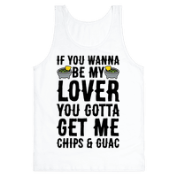 If You Wanna Be My Lover You Gotta Get Me Chips & Guac