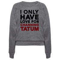 I Only Have Love For Channing Tatum Pullover