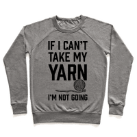 If I Can't Take My Yarn. I'm Not Going