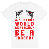 My Story Would Certainly Be A Tragedy