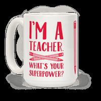I'm a Teacher. What's Your Superpower? Mug