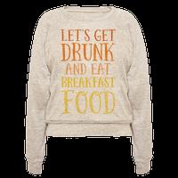 Let's Get Drunk And Eat Breakfast Food