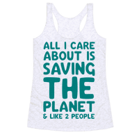 All I Care About Is Saving The Planet For Like Two People Racerback