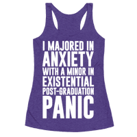 I Majored In Anxiety With A Minor In Existential Post-Graduation Panic Racerback