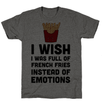 I Wish I Was Full Of French Fries Instead Of Emotions