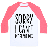 Sorry I Can't My Plant Died