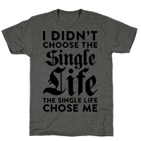 I Didnt Choose The Single Life The Single Life Chose Me Tee