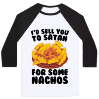 I'd Sell You to Satan for Some Nachos
